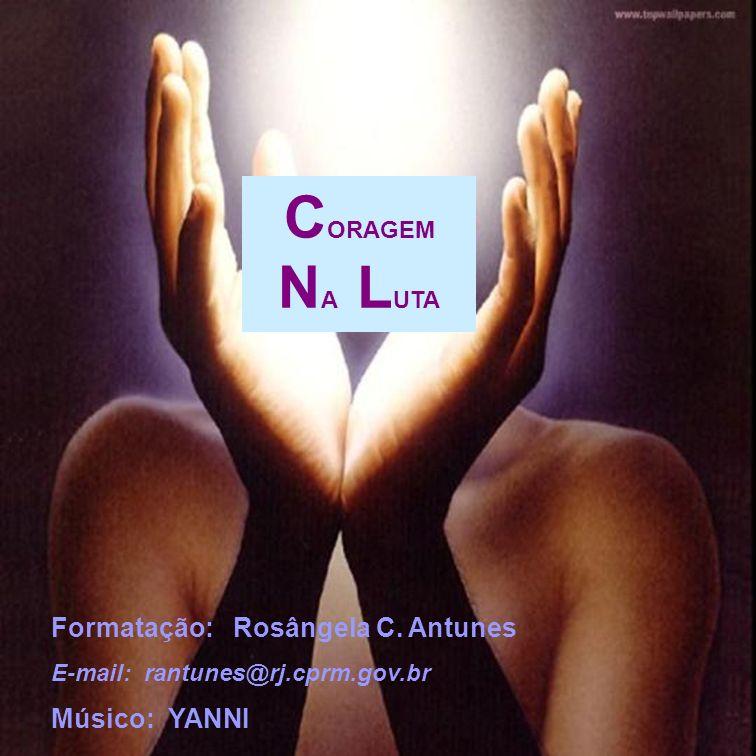 CORAGEM NA LUTA Formatação: Rosângela C. Antunes Músico: YANNI