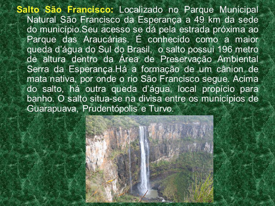 Salto São Francisco: Localizado no Parque Municipal Natural São Francisco da Esperança a 49 km da sede do município.Seu acesso se dá pela estrada próxima ao Parque das Araucárias.