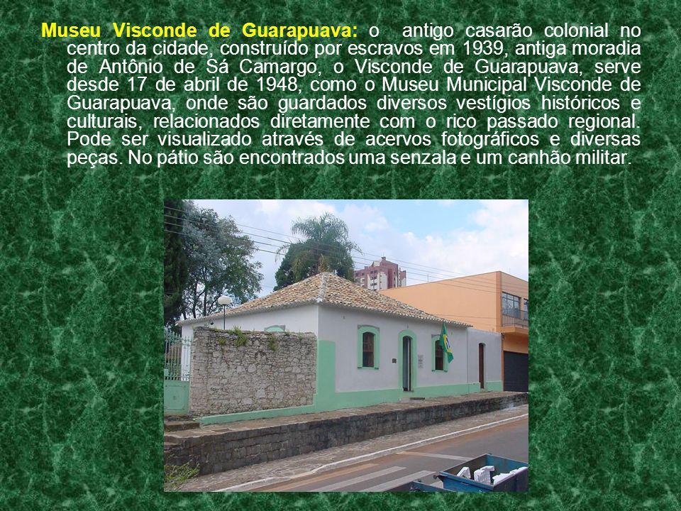 Museu Visconde de Guarapuava: o antigo casarão colonial no centro da cidade, construído por escravos em 1939, antiga moradia de Antônio de Sá Camargo, o Visconde de Guarapuava, serve desde 17 de abril de 1948, como o Museu Municipal Visconde de Guarapuava, onde são guardados diversos vestígios históricos e culturais, relacionados diretamente com o rico passado regional.