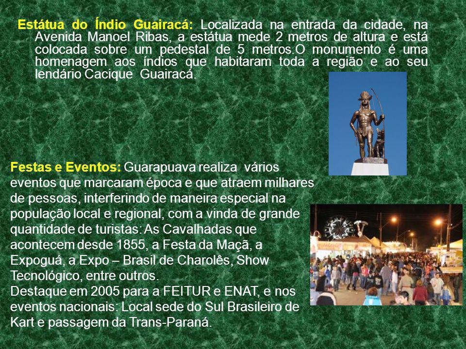 Estátua do Índio Guairacá: Localizada na entrada da cidade, na Avenida Manoel Ribas, a estátua mede 2 metros de altura e está colocada sobre um pedestal de 5 metros.O monumento é uma homenagem aos índios que habitaram toda a região e ao seu lendário Cacique Guairacá.