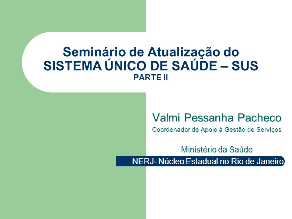 Seminário de Atualização do SISTEMA ÚNICO DE SAÚDE – SUS PARTE II