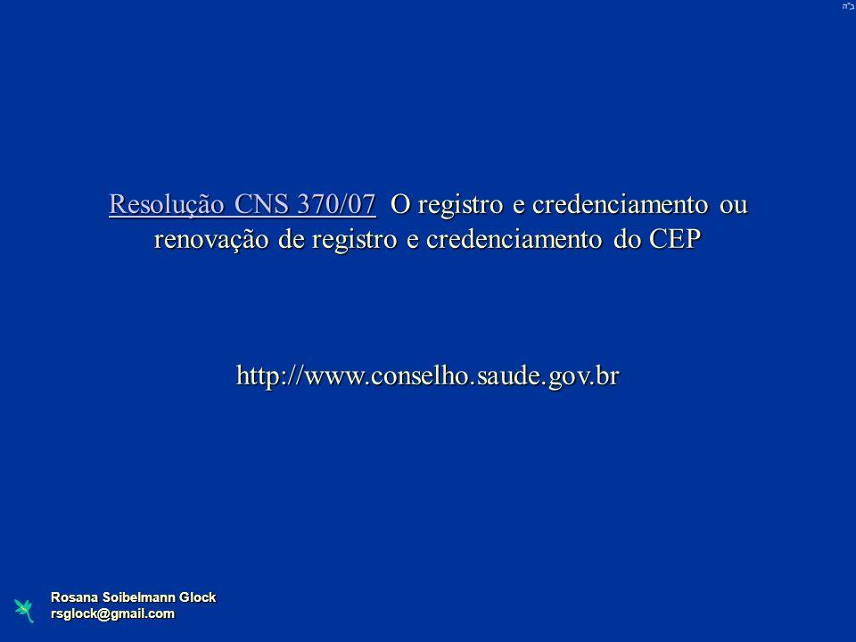 Resolução CNS 370/07 O registro e credenciamento ou renovação de registro e credenciamento do CEP