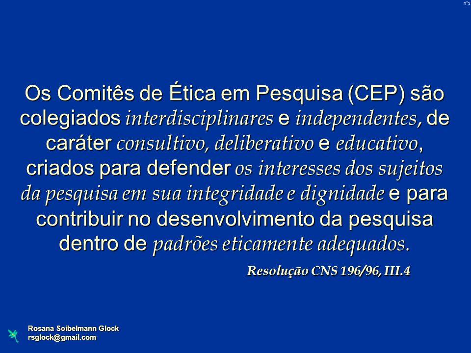 Os Comitês de Ética em Pesquisa (CEP) são colegiados interdisciplinares e independentes, de caráter consultivo, deliberativo e educativo, criados para defender os interesses dos sujeitos da pesquisa em sua integridade e dignidade e para contribuir no desenvolvimento da pesquisa dentro de padrões eticamente adequados. Resolução CNS 196/96, III.4