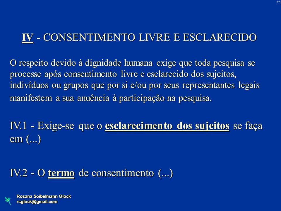 IV - CONSENTIMENTO LIVRE E ESCLARECIDO