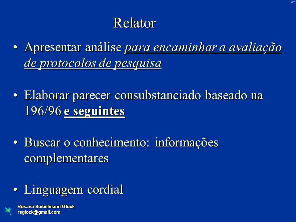 Relator Apresentar análise para encaminhar a avaliação de protocolos de pesquisa. Elaborar parecer consubstanciado baseado na 196/96 e seguintes.