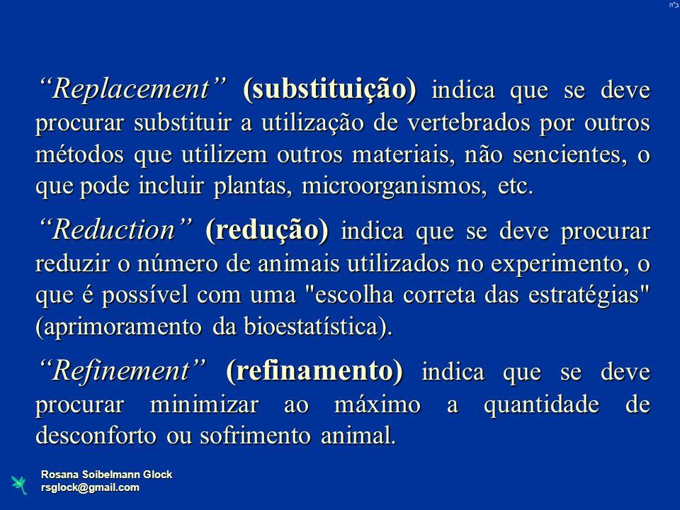 Replacement (substituição) indica que se deve procurar substituir a utilização de vertebrados por outros métodos que utilizem outros materiais, não sencientes, o que pode incluir plantas, microorganismos, etc.