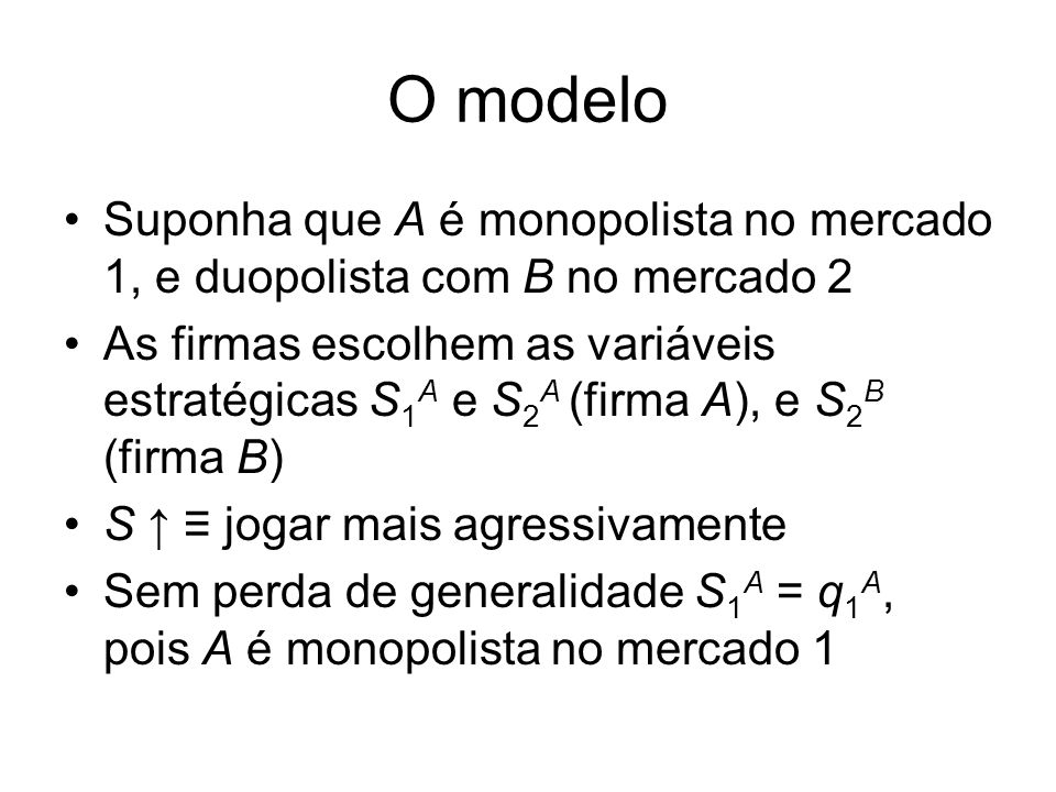 O modelo Suponha que A é monopolista no mercado 1, e duopolista com B no mercado 2.