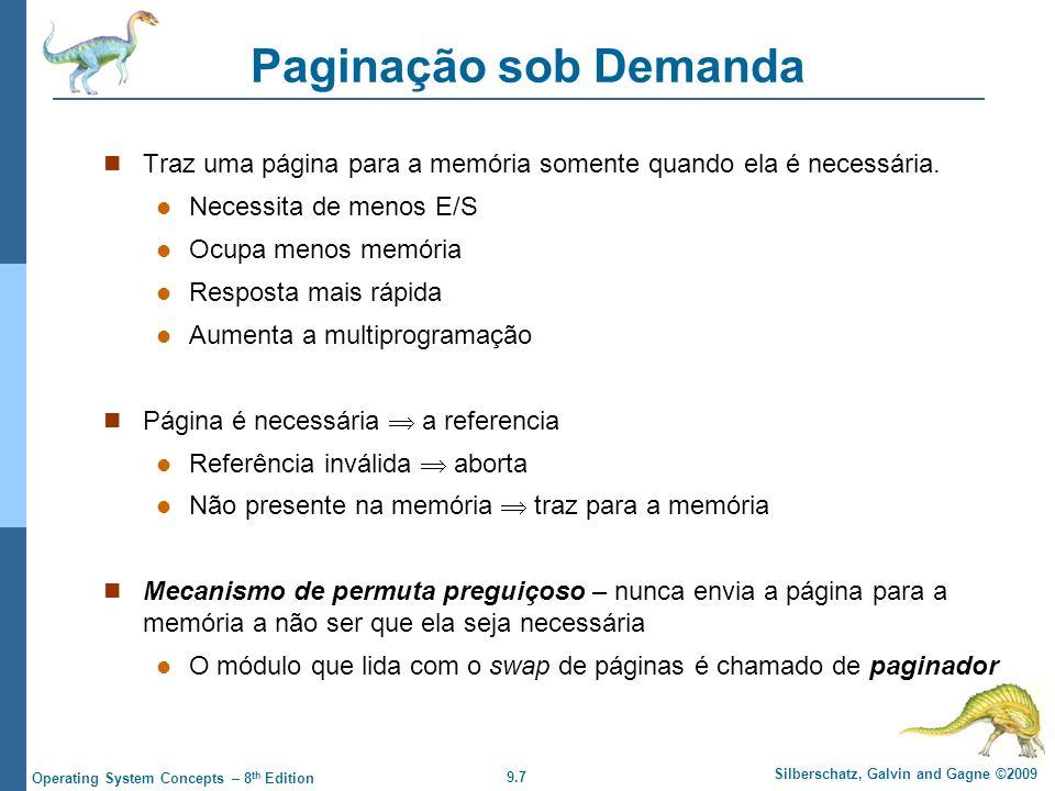Paginação sob Demanda Traz uma página para a memória somente quando ela é necessária. Necessita de menos E/S.