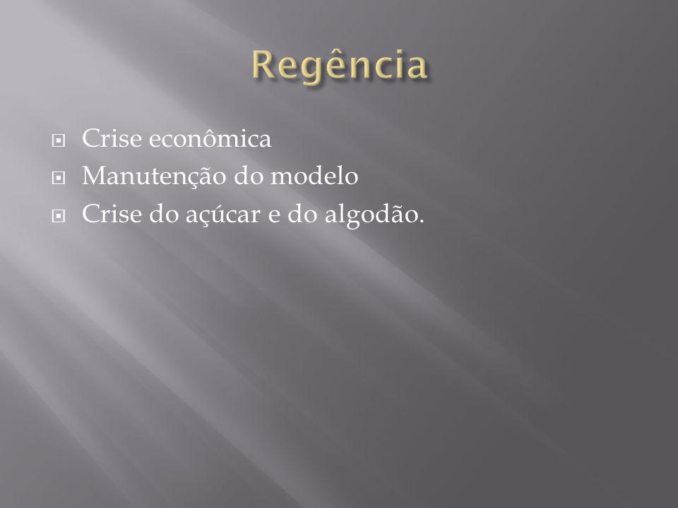 Regência Crise econômica Manutenção do modelo