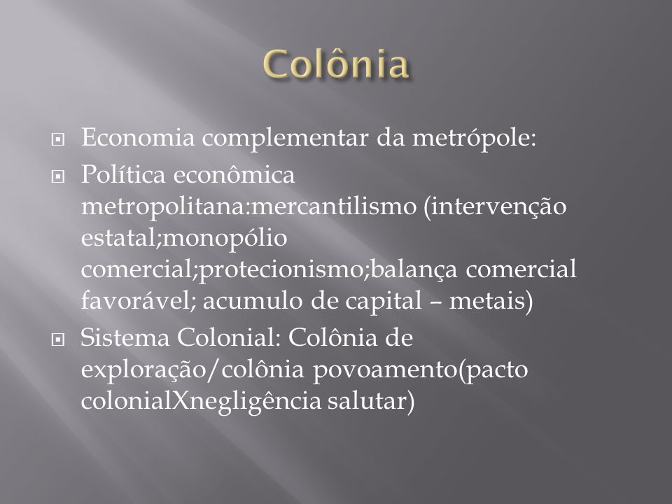 Colônia Economia complementar da metrópole: