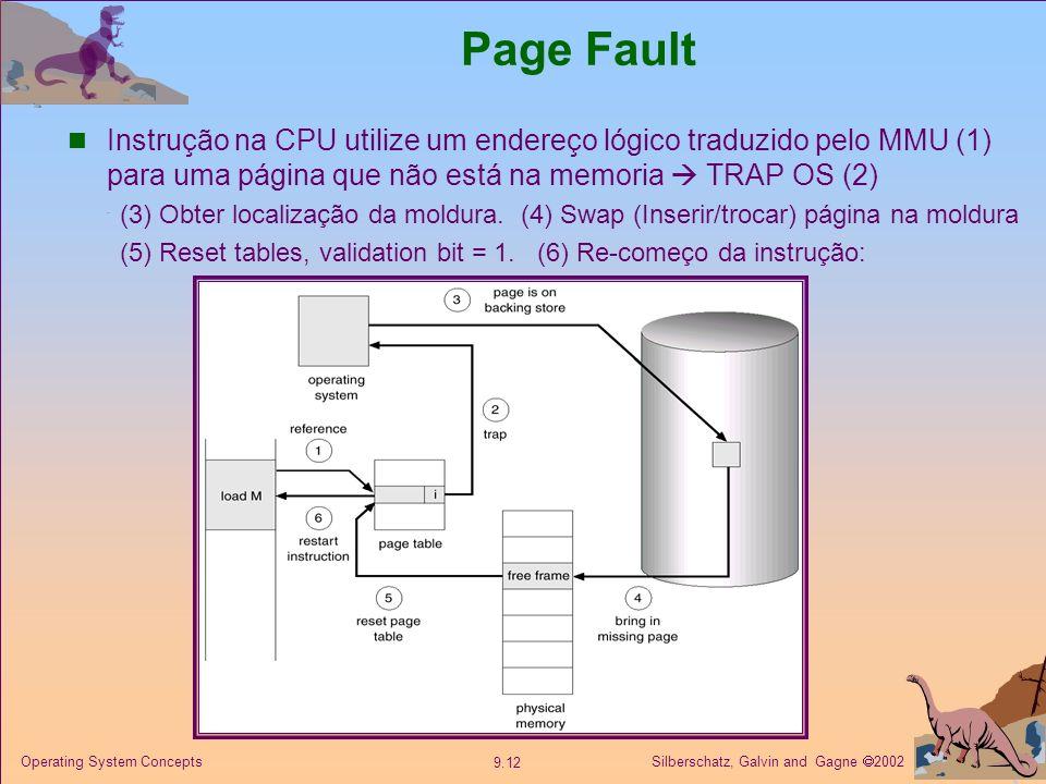 Page Fault Instrução na CPU utilize um endereço lógico traduzido pelo MMU (1) para uma página que não está na memoria  TRAP OS (2)