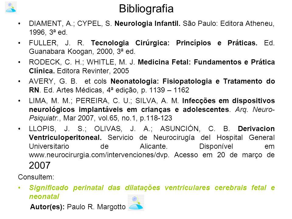 Bibliografia DIAMENT, A.; CYPEL, S. Neurologia Infantil. São Paulo: Editora Atheneu, 1996, 3ª ed.