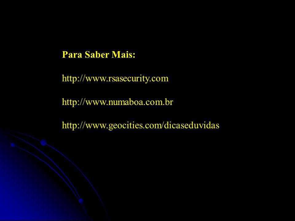 Para Saber Mais: http://www.rsasecurity.com. http://www.numaboa.com.br.