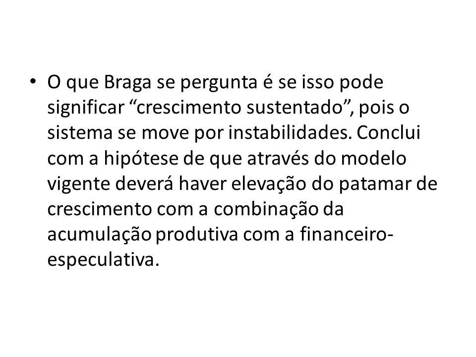 O que Braga se pergunta é se isso pode significar crescimento sustentado , pois o sistema se move por instabilidades.
