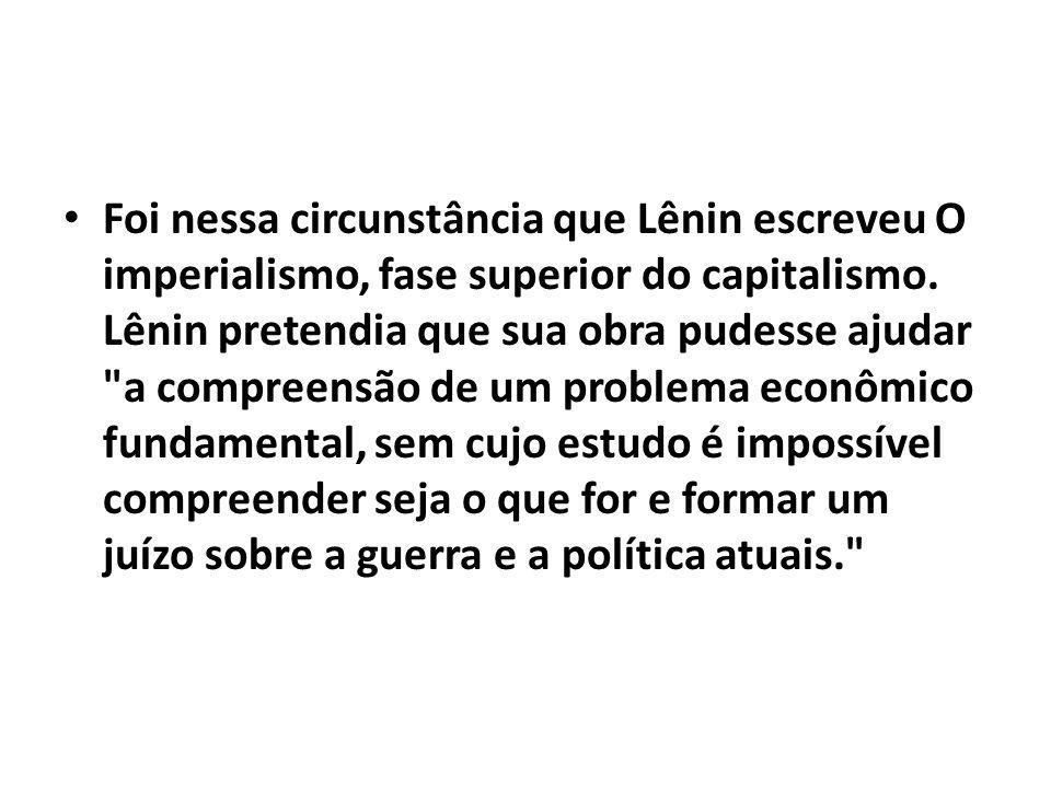 Foi nessa circunstância que Lênin escreveu O imperialismo, fase superior do capitalismo.