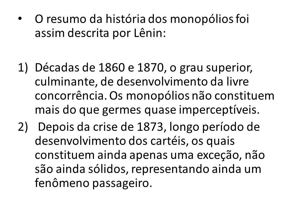 O resumo da história dos monopólios foi assim descrita por Lênin: