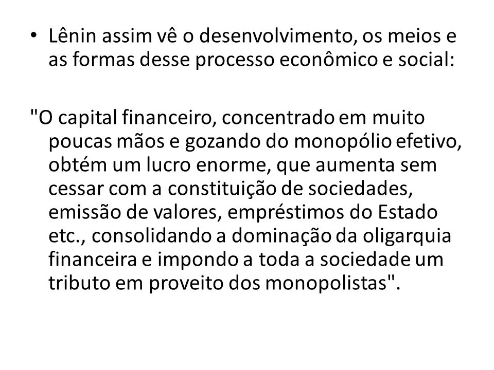Lênin assim vê o desenvolvimento, os meios e as formas desse processo econômico e social: