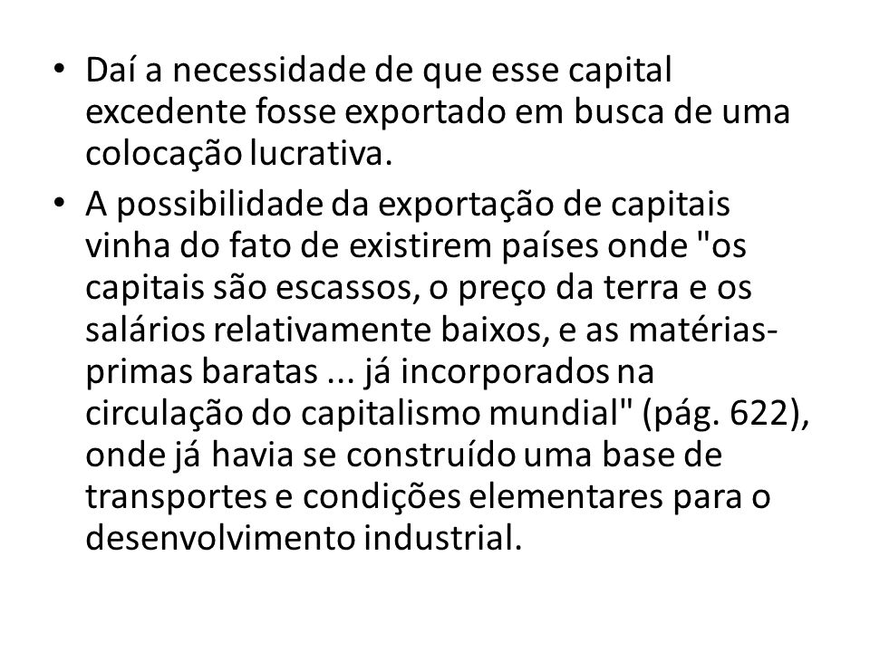 Daí a necessidade de que esse capital excedente fosse exportado em busca de uma colocação lucrativa.