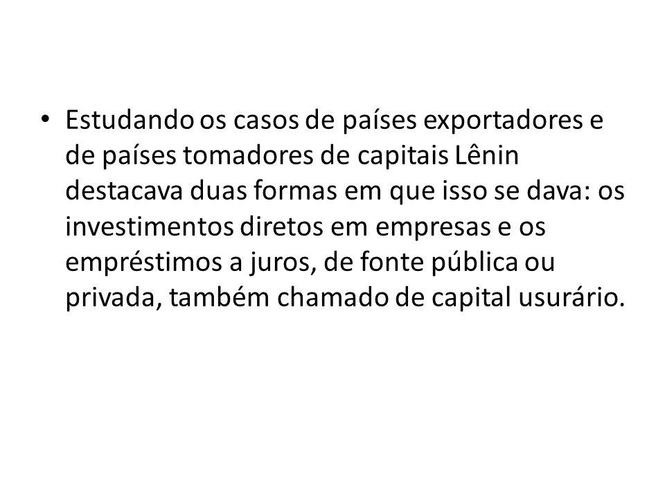 Estudando os casos de países exportadores e de países tomadores de capitais Lênin destacava duas formas em que isso se dava: os investimentos diretos em empresas e os empréstimos a juros, de fonte pública ou privada, também chamado de capital usurário.
