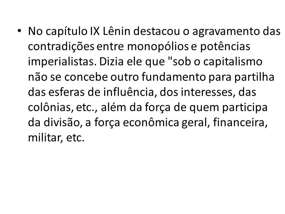 No capítulo IX Lênin destacou o agravamento das contradições entre monopólios e potências imperialistas.