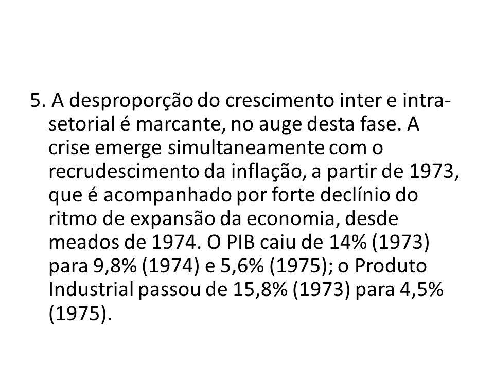5. A desproporção do crescimento inter e intra-setorial é marcante, no auge desta fase.