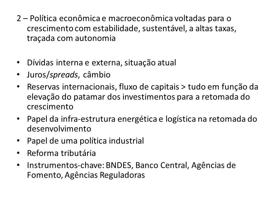 2 – Política econômica e macroeconômica voltadas para o crescimento com estabilidade, sustentável, a altas taxas, traçada com autonomia