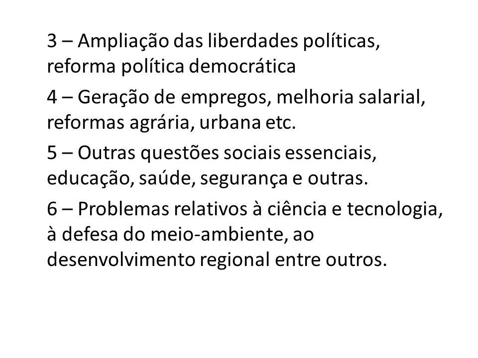 3 – Ampliação das liberdades políticas, reforma política democrática 4 – Geração de empregos, melhoria salarial, reformas agrária, urbana etc.