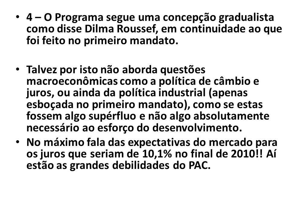 4 – O Programa segue uma concepção gradualista como disse Dilma Roussef, em continuidade ao que foi feito no primeiro mandato.
