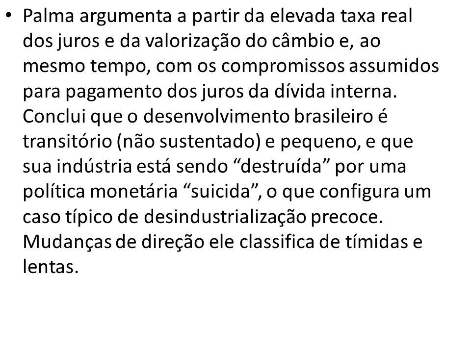 Palma argumenta a partir da elevada taxa real dos juros e da valorização do câmbio e, ao mesmo tempo, com os compromissos assumidos para pagamento dos juros da dívida interna.