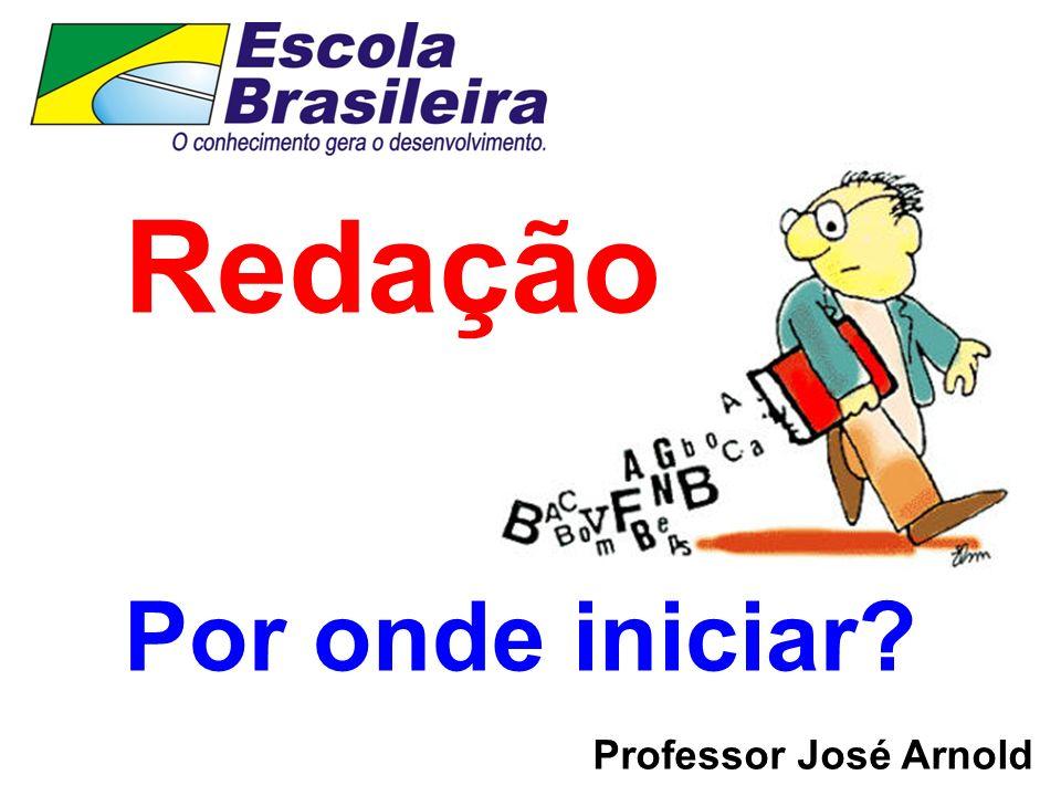 Redação Por onde iniciar Professor José Arnold