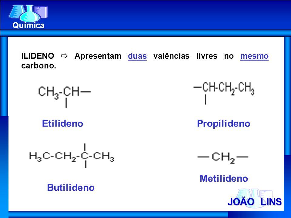 Etilideno Propilideno Metilideno Butilideno JOÃO LINS Química