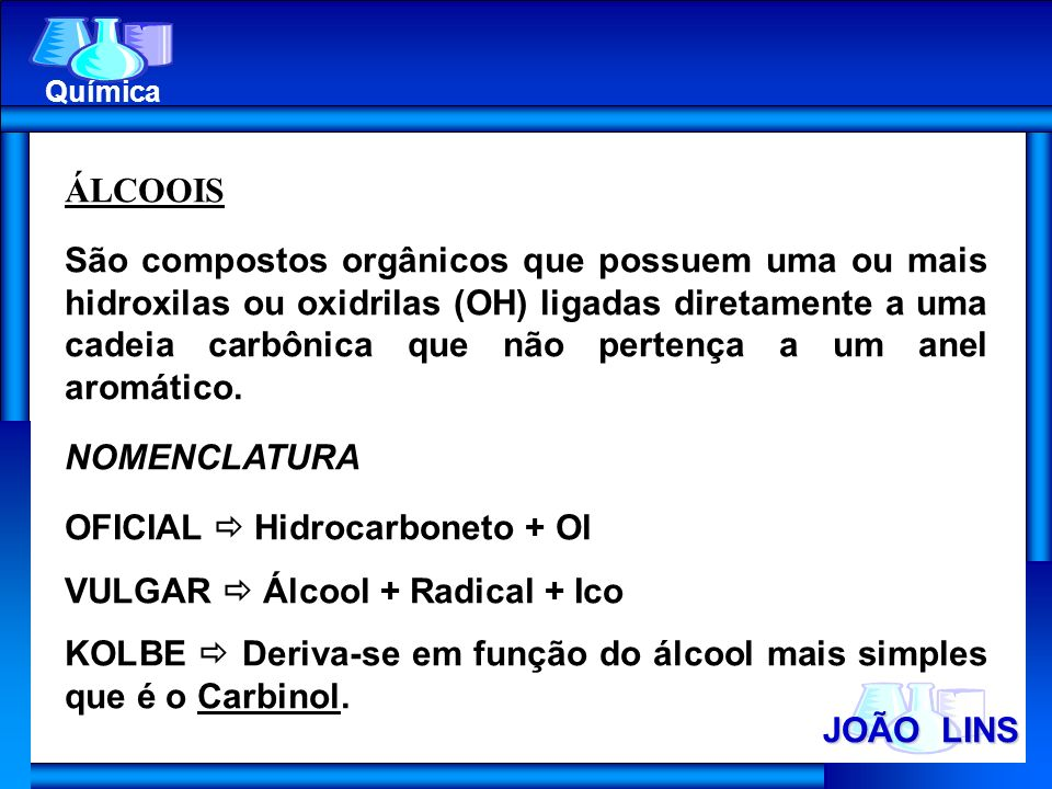 OFICIAL  Hidrocarboneto + Ol VULGAR  Álcool + Radical + Ico