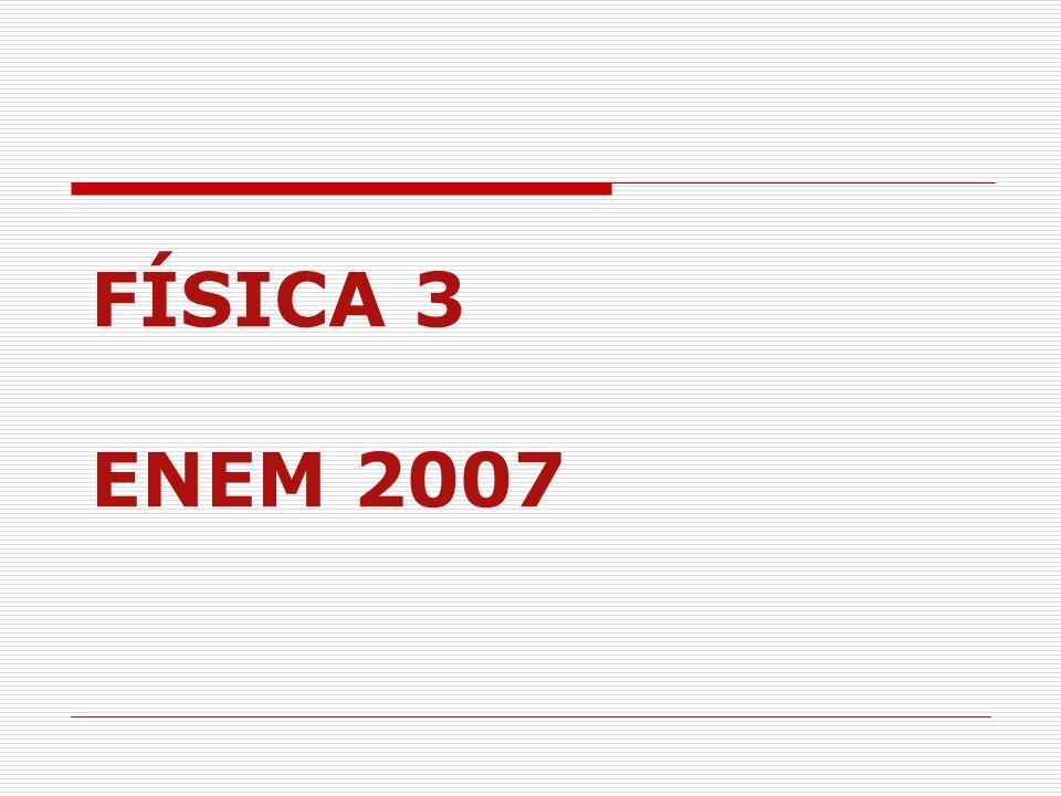 FÍSICA 3 ENEM 2007