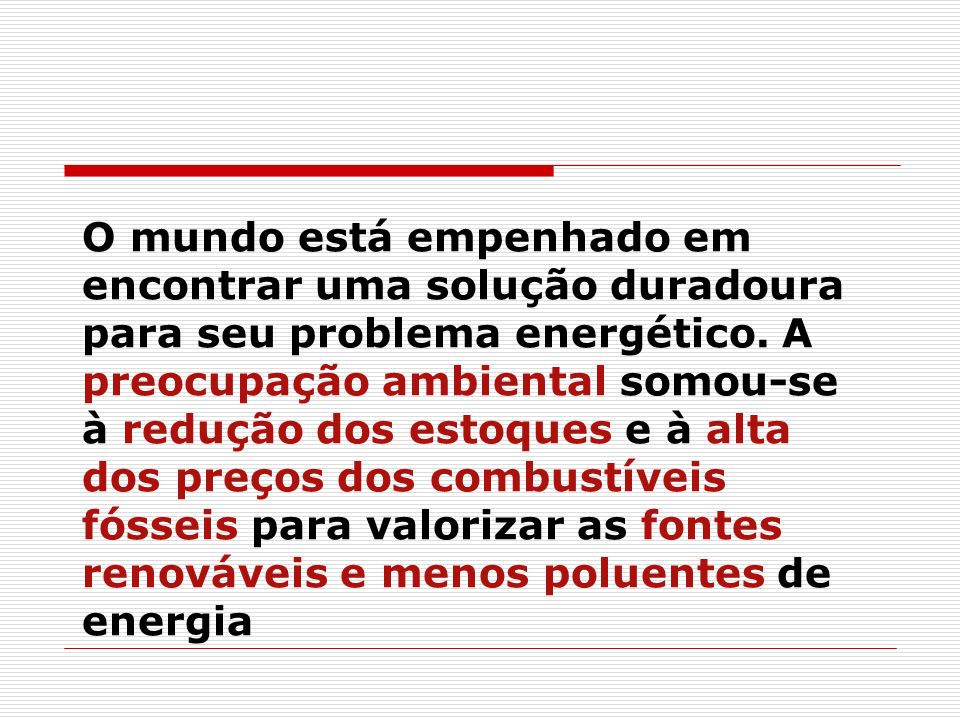 O mundo está empenhado em encontrar uma solução duradoura para seu problema energético.