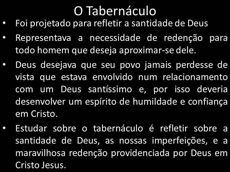 O Tabernáculo Foi projetado para refletir a santidade de Deus