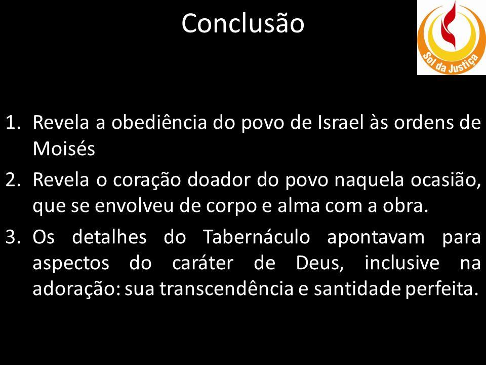 Conclusão Revela a obediência do povo de Israel às ordens de Moisés