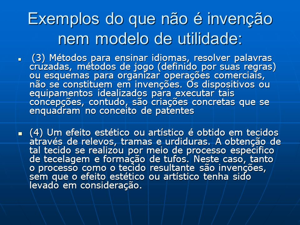 Exemplos do que não é invenção nem modelo de utilidade: