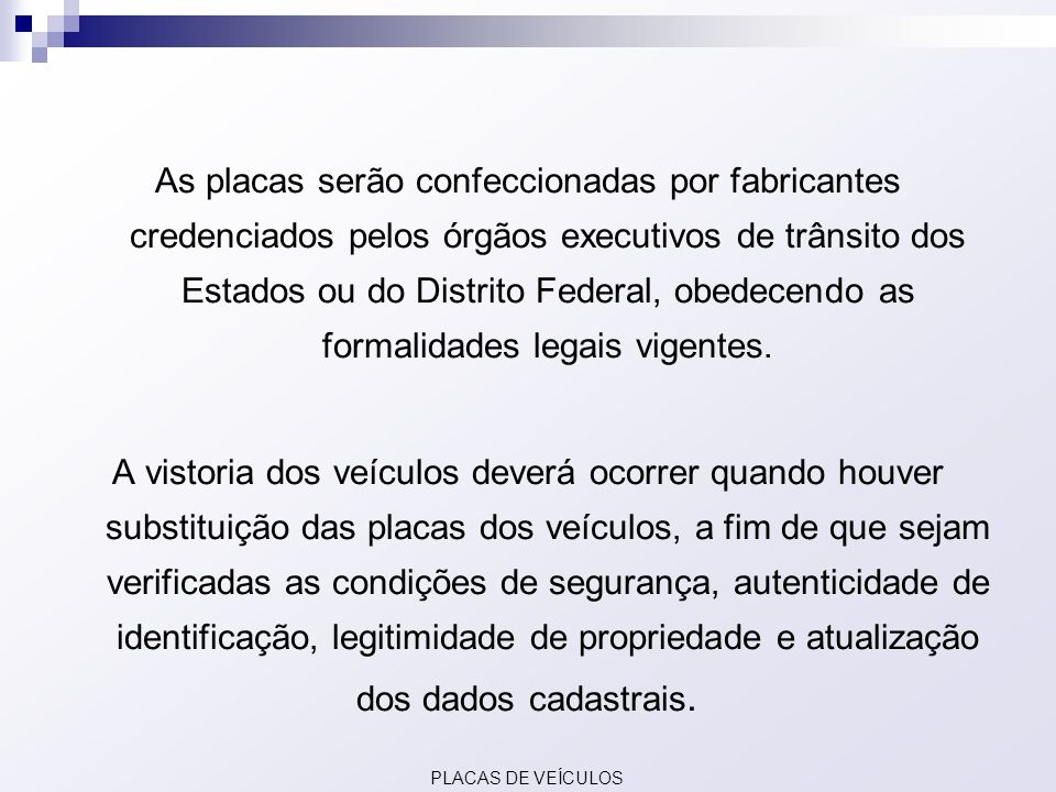 As placas serão confeccionadas por fabricantes credenciados pelos órgãos executivos de trânsito dos Estados ou do Distrito Federal, obedecendo as formalidades legais vigentes.