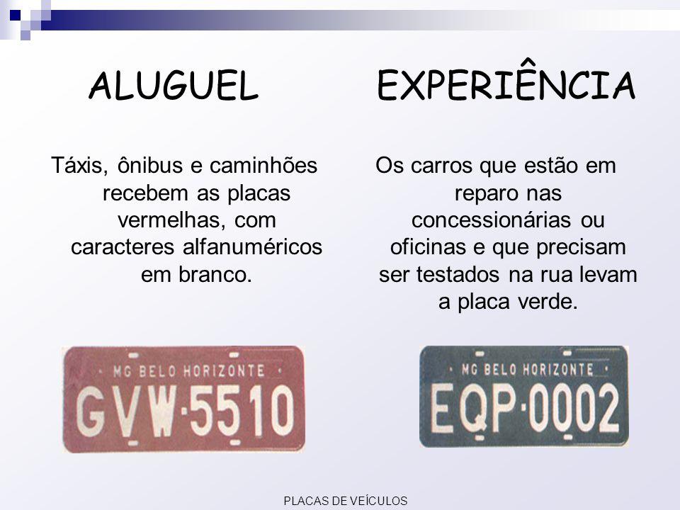ALUGUEL EXPERIÊNCIA Táxis, ônibus e caminhões recebem as placas vermelhas, com caracteres alfanuméricos em branco.