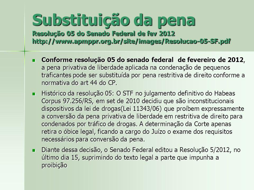Substituição da pena Resolução 05 do Senado Federal de fev 2012 http://www.apmppr.org.br/site/images/Resolucao-05-SF.pdf