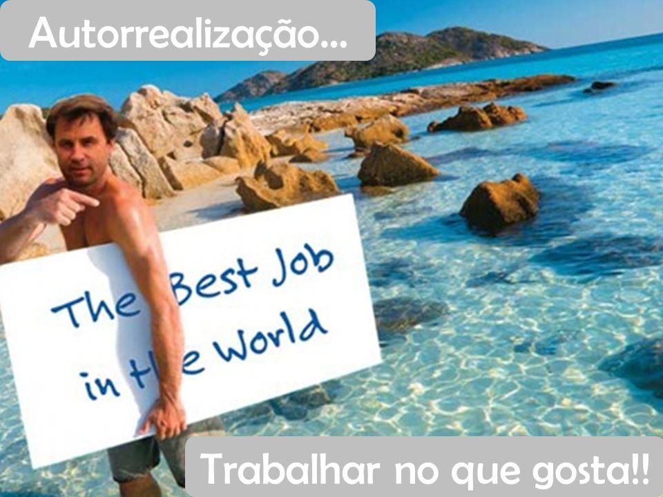 Autorrealização… Trabalhar no que gosta!!