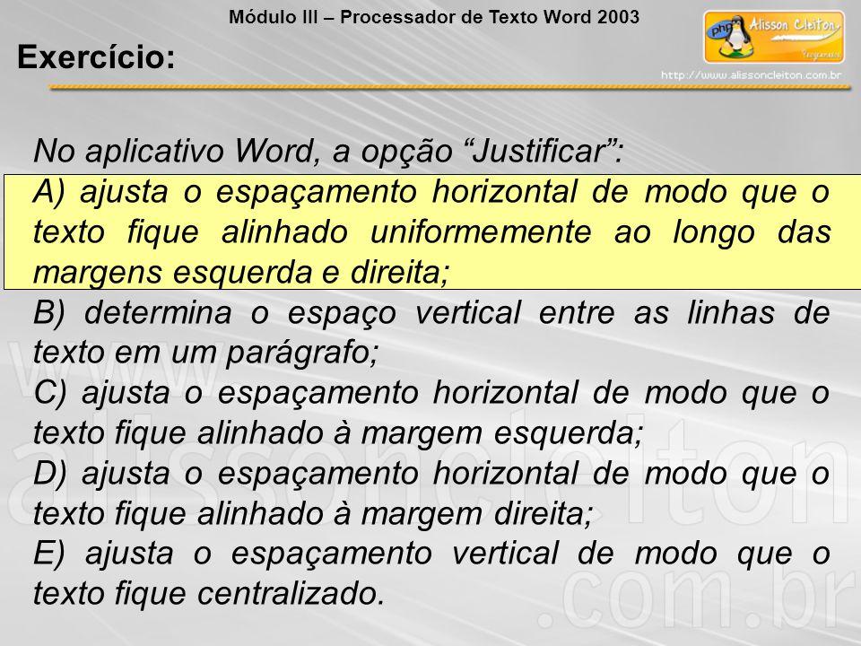 No aplicativo Word, a opção Justificar :