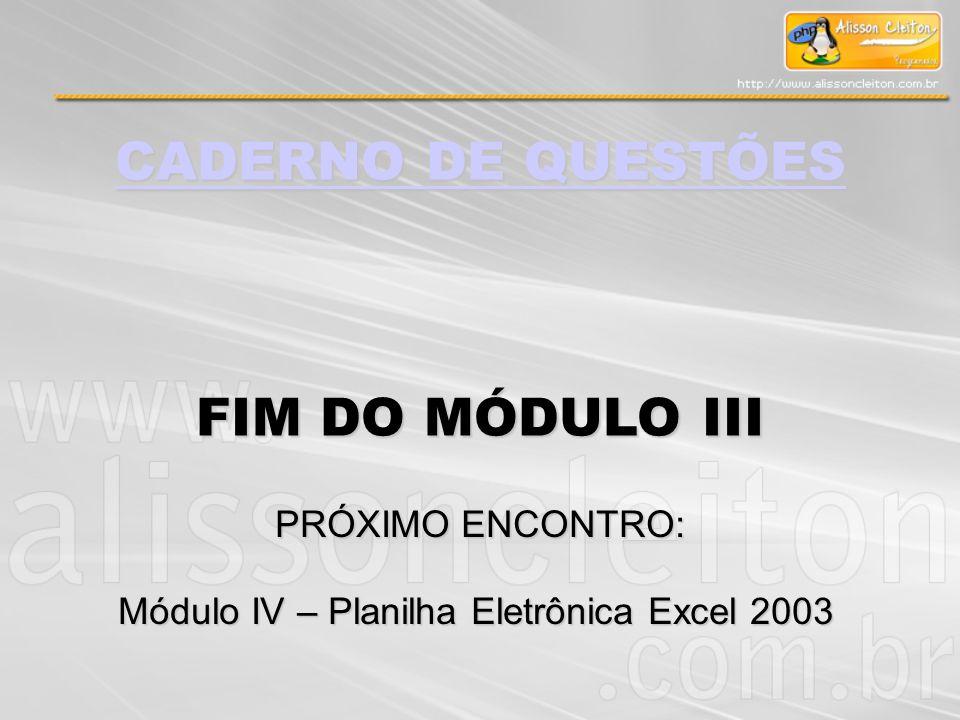 Módulo IV – Planilha Eletrônica Excel 2003