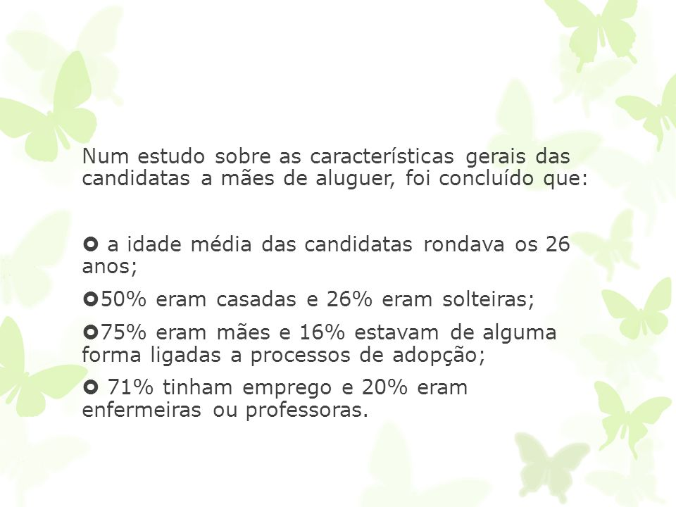 Num estudo sobre as características gerais das candidatas a mães de aluguer, foi concluído que: