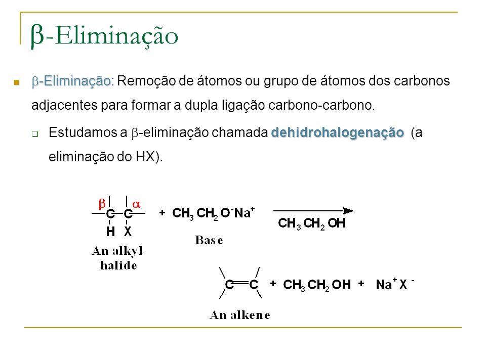 b-Eliminação -Eliminação: Remoção de átomos ou grupo de átomos dos carbonos adjacentes para formar a dupla ligação carbono-carbono.