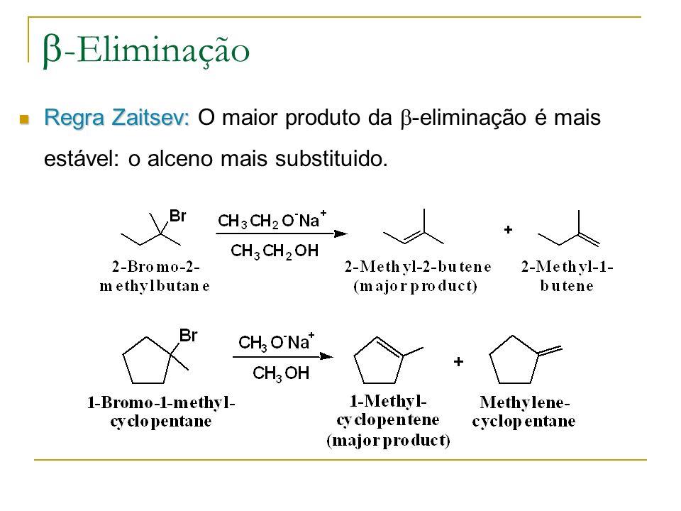 b-Eliminação Regra Zaitsev: O maior produto da -eliminação é mais estável: o alceno mais substituido.