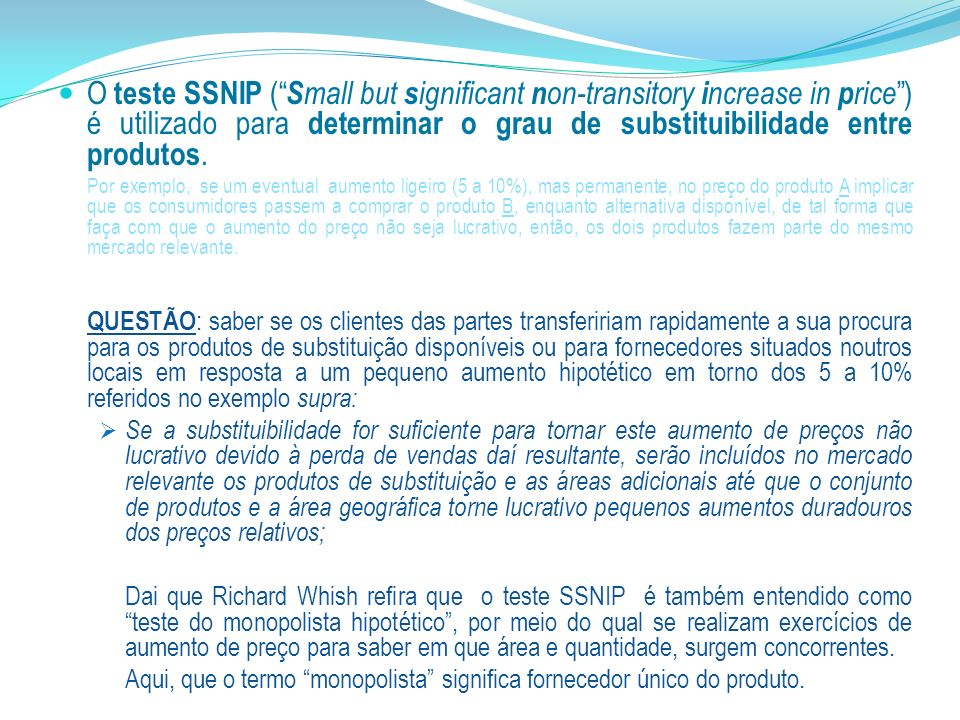 O teste SSNIP ( Small but significant non-transitory increase in price ) é utilizado para determinar o grau de substituibilidade entre produtos.