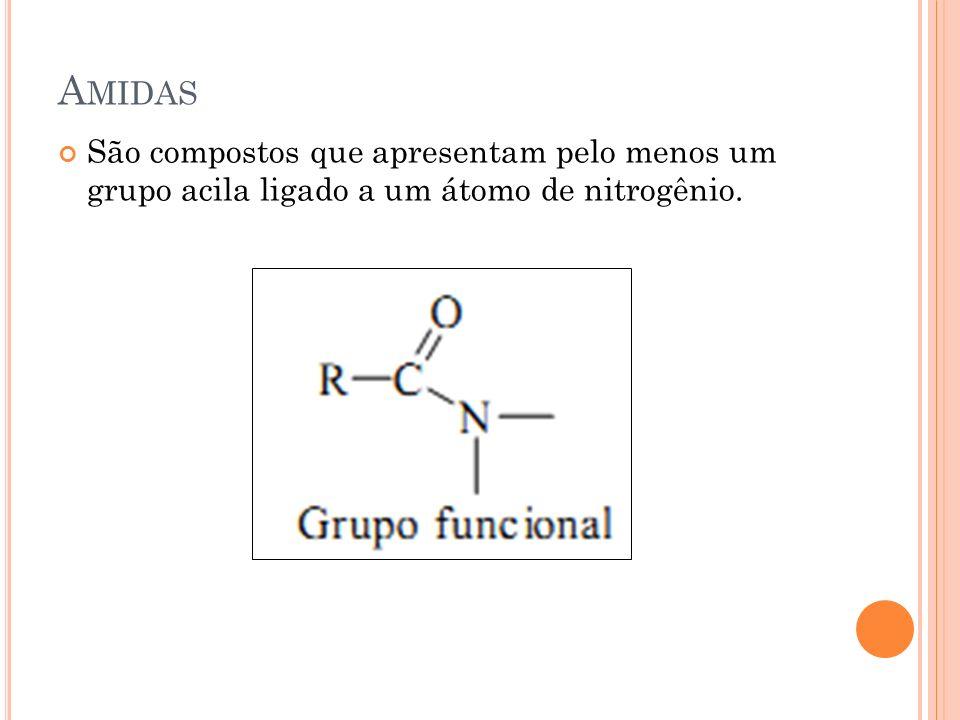 Amidas São compostos que apresentam pelo menos um grupo acila ligado a um átomo de nitrogênio.