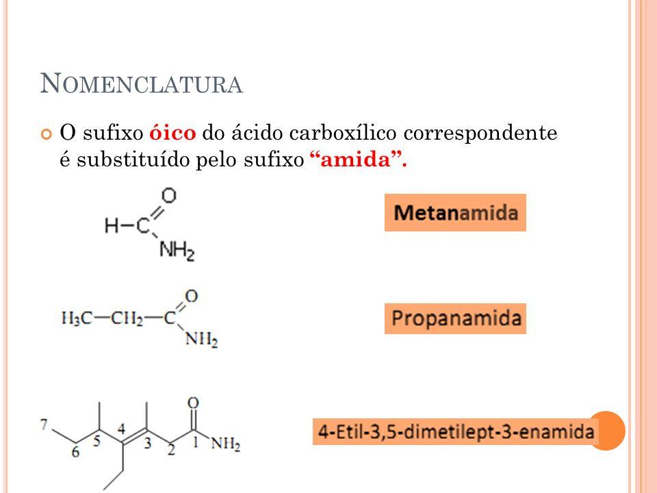 Nomenclatura O sufixo óico do ácido carboxílico correspondente é substituído pelo sufixo amida .