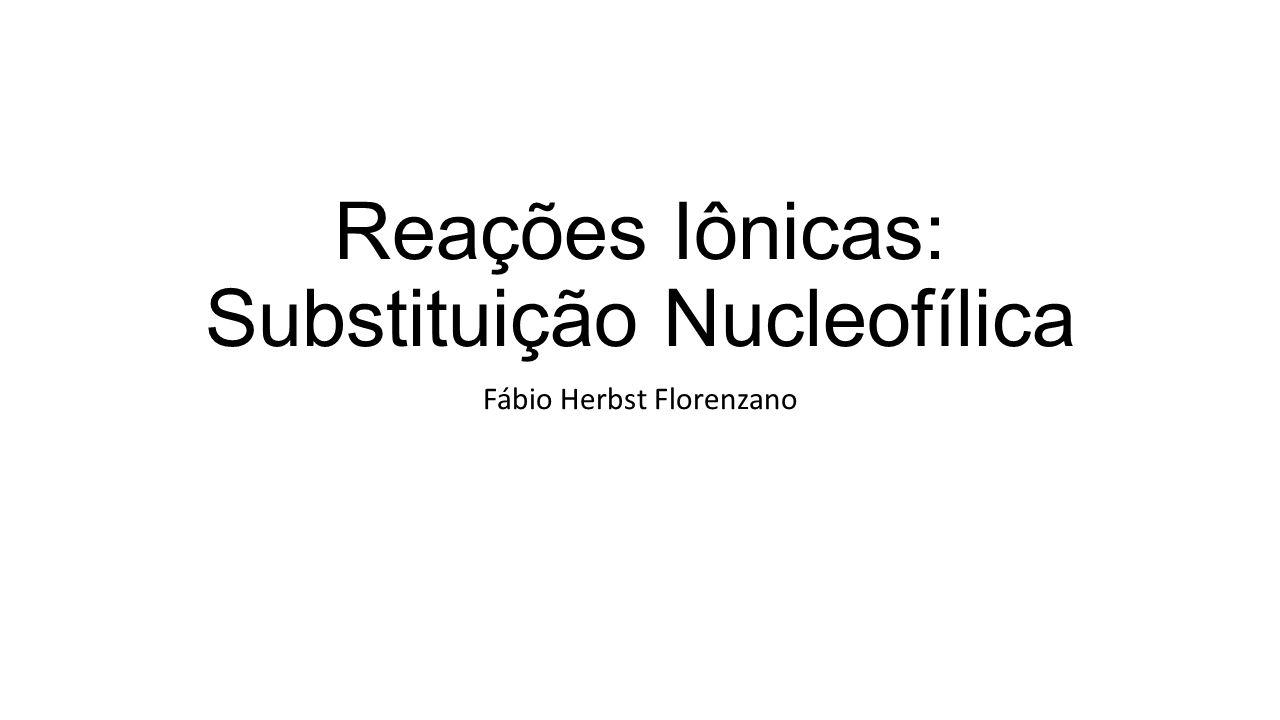 Reações Iônicas: Substituição Nucleofílica